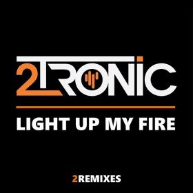 2TRONIC - LIGHT UP MY FIRE (2REMIXES)
